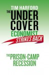 The Undercover Economist Strikes Back: The Prison-Camp Recession - Tim Harford