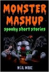 Monster Mashup - Spooky Short Stories with Special Halloween Bonus Zombie Short - MJ Ware