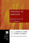 Thriving in Babylon: Essays in Honor of A. J. Conyers - David B. Capes, J. Daryl Charles, Jürgen Moltmann
