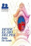 Desde el ojo del pez - Pablo De Santis