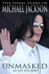 Unmasked: The Final Years of Michael Jackson - Ian Halperin