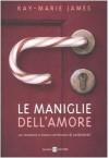 Le maniglie dell'amore - Kay-Marie James, Valentina Daniele