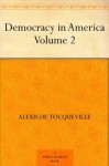 Democracy in America - Volume 2 - De Tocqueville, Alexis, Henry Reeves