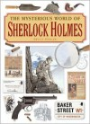 The Mysterious World of Sherlock Holmes: The Illustrated Guide to the Famous Cases, Infamous Adversaries, and Ingenious Methods of the Great Detective - Bruce Wexler