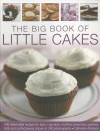 The Big Book of Little Cakes: 240 Delectable Recipes for Bars, Cupcakes, Muffins, Brownies, Pastries, Tarts and Confectionery, Shown in 240 Photographs - Catherine Atkinson