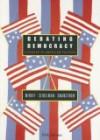 Debating Democracy: A Reader in American Politics - Bruce Miroff, Raymond Seidelman, Todd Swanstrom