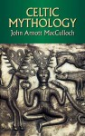 Celtic Mythology - John Arnott MacCulloch
