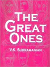 The Great Ones Volume II - V.K. Subramanian