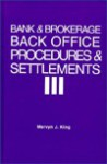 Bank and Brokerage Back Office Procedures and Settlement: A Guide for Managers and Their Advisors - Mervyn J. King