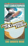 The Extreme Team #1: One Smooth Move - Matt Christopher
