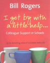 I Get by with a Little Help: Colleague Support in Schools - Bill Rogers
