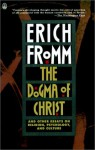 The Dogma of Christ & Other Essays on Religion, Psychology & Culture - Erich Fromm, Jeremy R. Carrette