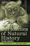 Curiosities of Natural History, in Four Volumes: Third Series - Francis Trevelyan Buckland, Loren L. Coleman