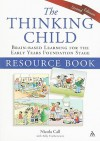 The Thinking Child Resource Book Brain-based Learning for the Early Years Foundation Stage - Nicola Call, Sally Featherstone