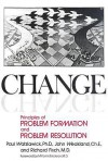 Change: Principles of Problem Formation and Problem Resolution - Paul Watzlawick, John H. Weakland, Richard Fisch