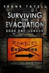 Surviving the Evacuation Book 1: London - Frank Tayell