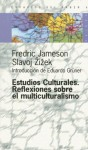 Estudios Culturales: Reflexiones sobre el multiculturalismo - Fredric Jameson, Slavoj Žižek