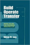Build, Operate, Transfer: Paving the Way for Tomorrow's Infrastructure - Sidney M. Levy