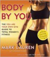 Body by You: The You Are Your Own Gym Guide to Total Women's Fitness - Mark Lauren