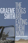 The Dogs Are Eating Them Now: Our War in Afghanistan - Graeme Smith