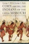 Corn among the Indians of the Upper Missouri - George F. Will, George E. Hyde, Douglas R. Parks