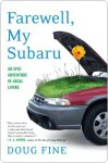 Farewell, My Subaru: One Man's Search for Happiness Living Green Off the Grid - Doug Fine