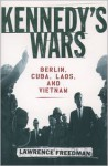 Kennedy's Wars: Berlin, Cuba, Laos, and Vietnam - Lawrence Freedman