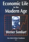 Economic Life in the Modern Age - Werner Sombart, Reiner Grundmann, Michelle Wright