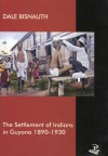 Settlement of Indians in Guyana: 1890-1930 - Dale Bisnauth
