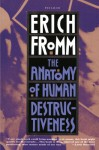 The Anatomy of Human Destructiveness - Erich Fromm