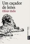 Um Caçador de Leões - Olivier Rolin