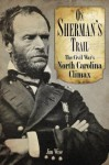 On Sherman's Trail: The Civil War's North Carolina Climax - Jim Wise