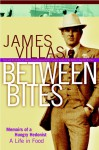 Between Bites: Memoirs of a Hungry Hedonist - James Villas