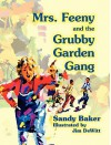 Mrs. Feeny and the Grubby Garden Gang - Sandy Baker, Jim DeWitt