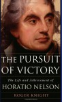 The Pursuit of Victory: The Life and Achievement of Horatio Nelson - R.J.B. Knight