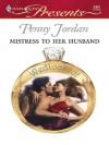 Mistress to Her Husband (Harlequin Presents, #2421) - Penny Jordan
