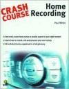 Crash Course: Home Recording [With CD] - Paul White