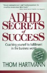 ADHD Secrets of Success: Coaching Yourself to Fulfillment in the Business World - Thom Hartmann