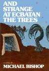 And Strange At Ecbatan The Trees - Michael Bishop