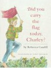 Did You Carry The Flag Today, Charley? - Rebecca Caudill, Nancy Grossman