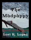THE MUDPUPPY - Lori R. Lopez