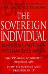 The Sovereign Individual: The Coming Economic Revolution: How to Survive and Prosper in It - James Dale Davidson, William Rees-Mogg