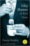Fifty Shames of Earl Grey - Andrew Shaffer, Fanny Merkin