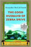 The Good Husband of Zebra Drive (The No. 1 Ladies' Detective Agency Series #8) - Alexander McCall Smith