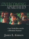 Overcoming Apartheid: Can Truth Reconcile a Divided Nation? - James L. Gibson
