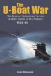 U-Boat War: Doenitz and the Evolution of the German Submarine Service 1935 - 1945 - David Westwood