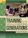How to Design and Deliver Training for the New and Emerging Generations - Susan El-Shamy