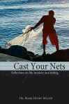 Cast Your Nets: Reflections on Life, Ministry and Fishing - Mark Henry Miller