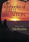 Meditation: The Notebooks of Paul Brunton, Part 1 - Paul Brunton