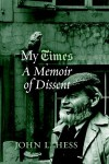 My Times: A Memoir of Dissent - John Hess